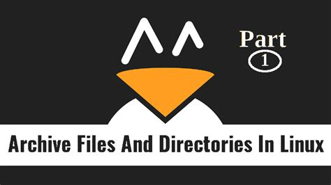 How To Archive Files And Directories In Linux [Part 1