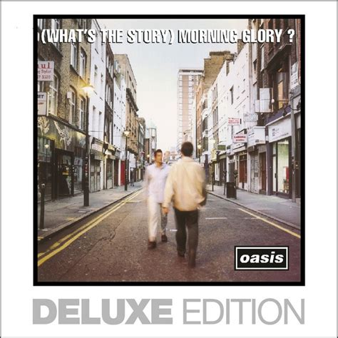 (What's The Story) Morning Glory? (Deluxe Edition