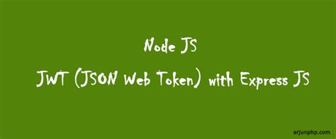 How to use JWT (JSON Web Token) with Express JS - Arjun